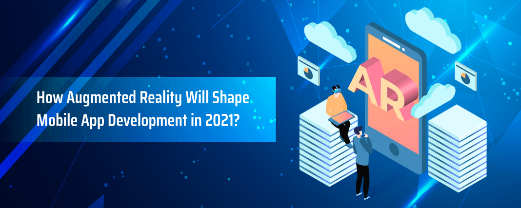 How Augmented Reality Will Shape Mobile App Development in 2021